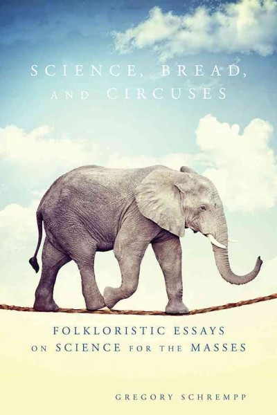Science, bread, and circuses : folkloristic essays on science...