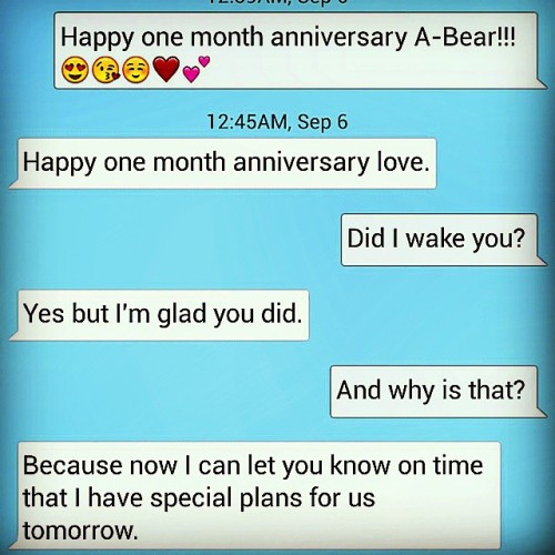 I've never been the type of girl to celebrate one month anniversaries, but everything with him is different. #text #messages #Abear #myabear #love #lovehim  #onemonthanniversary #toohappy #onlythebeginning #hesperfect #lovinglife #happilytaken