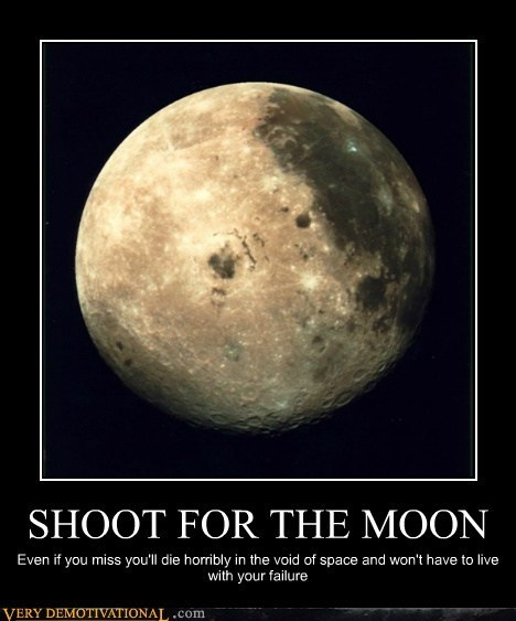 Shoot for the moon…