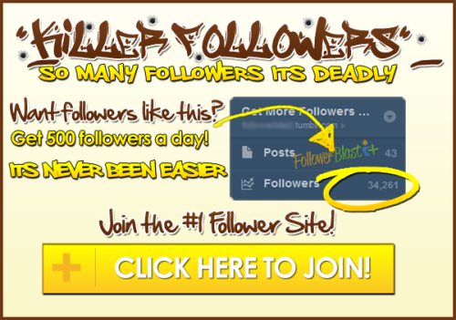 Are you ready to get some serious followers? The first step is to Reblog this so they know where to send the followers, you can EASILY get 500 followers a day with this amazing site!Click here and enter your username to get started!