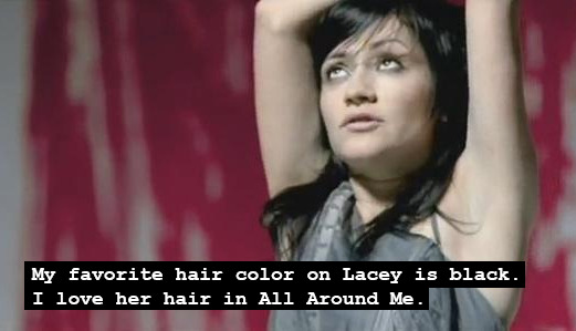 """My favourite hair colour on Lacey is black. I love her hair in All Around Me."""