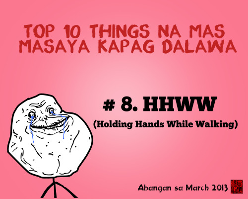 Top 10 things na mas masaya kapag dalawa # 8. HHWW (Holding Hands While Walking)  Abangan ang Top 1 sa listahan! March 2013