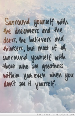 dolliecrave:  Surround yourself with the dreamers and the doers