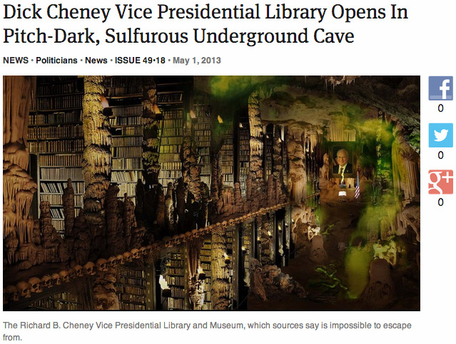theonion:  Dick Cheney Vice Presidential Library Opens In Pitch-Dark, Sulfurous Underground Cave: Full Report