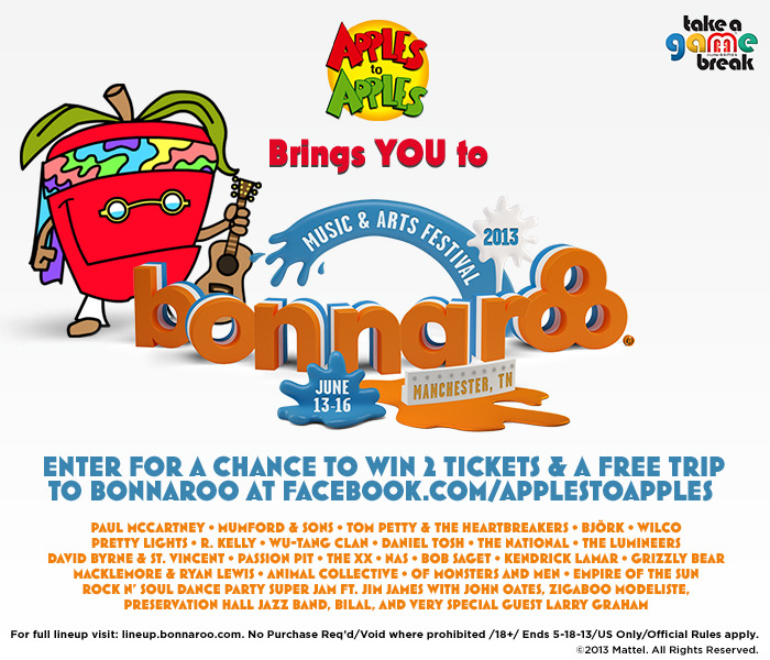 Apples to Apples wants to take YOU to the Bonnaroo Music & Arts Festival! One lucky Apples to Apples fan will receive a FREE trip and two festival tickets, plus unlimited visits to the Crazy Combinations Lounge to play your favorite game!  Enter now for a chance to win.   No purch req'd/Void where prohibited/18+/Ends 5-18-13/U.S. only/Official Rules apply