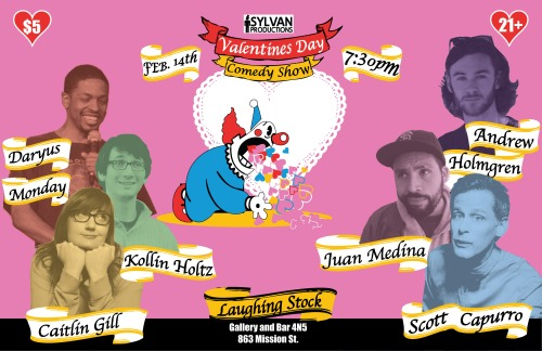 2/14. Laughing Stock [Comedy] @ Gallery and Bar 4N5. 7PM. $5. Featuring Scott Capurro, Caitlin Gill, Daryus Monday, Andrew Holmgren, Juan Medina and Kollin Holtz (host). Presented by Sylvan Productions.