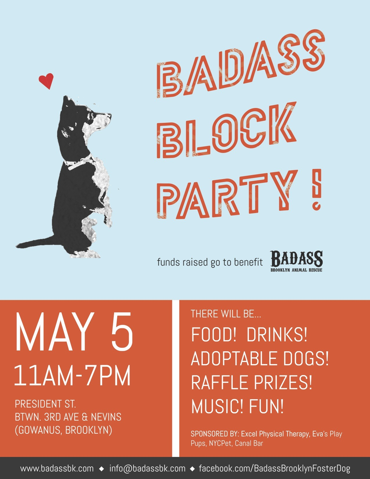this sunday badass block party Badass Brooklyn Animal Rescue, the awesome nonprofit organization that rescued Jack, is throwing a block party this Sunday to raise money so they can rescue more dogs from the South! Come for food, drinks, music, a doggy kissing booth… and to meet the adorable, sweet dogs that are up for adoption.  When Sunday, May 5th, 11am–7pmWhere President Street between 3rd and Nevins Street in Park Slope, Brooklyn.  Entry is free, but you can buy drink tickets and Badass schwag in advance here.  Follow The Daily Badass on Tumblr, and see you Sunday!