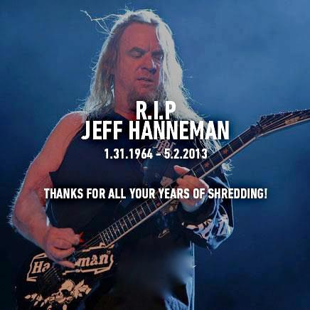 R.I.P Jeff you will never be forgotten. Slayer is a big influence on Goliath and we know we would not be a band without this man.