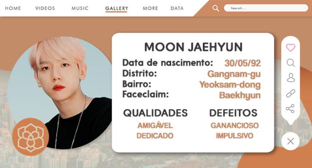 천개 서울 WELCOMES YOU!Nome do personagem: Moon Jaehyun.Faceclaim: Baekhyun - EXO.Nascimento: 30/05/1992.Nacionalidade e etnia: Coreia do Sul, coreano.Gênero: Masculino.Distrito: Gangnam-gu.Bairro: Samseong-dong.Ocupação: CEO.Qualidades: Amigável, dedicado.Defeitos: Ganancioso, impulsivo.OOC: +18.TW: Pink Money.  Longe dos parques de diversão e das brincadeiras de rua, Jaehyun teve os ursinhos de pelúcia trocados pelo cheiro de café recém passado misturado a infinidade de poeira na papelada que seu pai tinha pra resolver no escritório e os carrinhos de controle remoto trocados pelos grampeadores e barulho incessante de telefone por todo o ambiente. Passava mais tempo na empresa da família que em casa - os pais queriam ser presentes, mas tocavam um negócio importante. Para eles, parecia sensato que a criança crescesse naquele lugar, se familiarizasse com ele, afinal, acima de tudo, havia o interesse de que o pequeno Moon assumisse tudo quando fosse maior.Toda a cobrança acerca das suas notas no colegial e os estudos não era necessária; crescer observando a inteligência do pai e a dedicação da mãe tinha tornado o adolescente Jaehyun apaixonado pelos negócios e obstinado a mostrar ao senhor Moon que estava apto para tomar a frente da empresa quando fosse a hora. Desde a idade permitida para estagiar, já estava auxiliando a presidência do escritório e aprendendo todos os processos pelos quais Jungsoo, seu pai, era responsável, além de ir cursar a faculdade, disposto a ser um especialista e tocar os negócios com maestria.No tempo livre, que não era muito, Jaehyun se dedicava a aprender violão e piano. Era um pequeno hobby para um amante de música ocupado, mas que ajudava a tornar os ombros menos tensos no meio de todo aquele estresse. [TW: pink money (?)] O centro de contabilidade dos Moon estava em seu auge quando a proposta da união com o escritório de advocacia dos Song surgiu. Eram duas organizações focadas em atender empresas gigantescas e, por isso, parecia plausível q