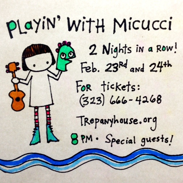 On Feb. 23rd and 24th I'll be performing my show Playin' With Micucci.  If you like songs, stories, puppets, ghosts, and a good time…then come on by The Trepany House (formerly the Steve Allen Theater) at 8 pm this Saturday or Sunday! There will be special guests!  Benmont Tench will play some tunes, Matthew Micucci will play a new ukulele song, and Davey Johnson will be awesome (he might even do his Dr. Phil impression).  Seriously…it will be fun.  Hope to see you there! xo Kate http://trepanyhouse.tix.com/Schedule.aspx?OrgNum=845