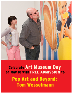 On tap for Saturday: FREE admission to Pop Art and Beyond in celebration of Art Museum Day!  VMFA will offer free admission to the special exhibition Pop Art and Beyond: Tom Wesselmann as part of Art Museum Day, hosted by the American Association of Art Museum Directors (AAMD). The celebration on Saturday, May 18 complements International Museum Day, an annual worldwide event coordinated by the International Council of Museums (ICOM). Art Museum Day is dedicated to highlighting the importance of museums within the global community.