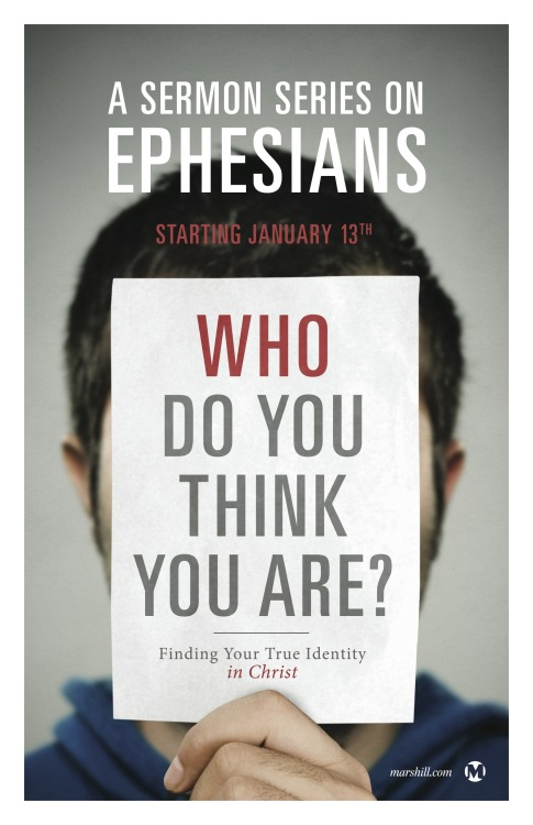 "Join me at Mars Hill Church Olympia tomorrow, January 13th, as we launch a new sermon series on the book of Ephesians titled, ""Who Do You Think You Are?"" The series will focus on our identity, what it should be founded in and what we often find it in. We meet at 10:00am at the Minnaert Center for the Arts on the South Puget Sound Community College campus. Hope to see you there!"