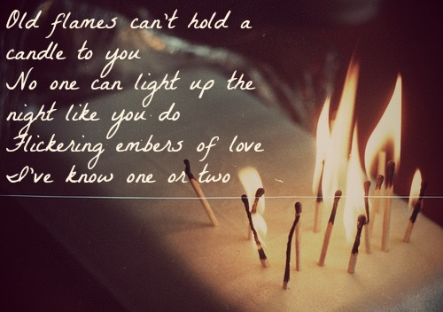 Old Flames Can't Hold a Candle to You - Kesha  photo: http://weheartit.com/entry/51890314/via/lov1ngyou
