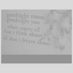 Goodnight #moon #goodnight #you when you're all that i think about all that i #dream about.