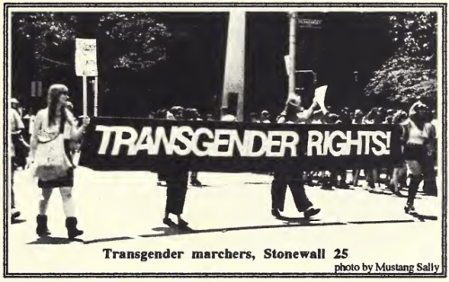 """transgender-history:  Image: Four transgender women holding a large banner which reads""""TRANSGENDER RIGHTS!""""Transgender demonstrators at the 25th anniversary of the Stonewall Riots protesting the exclusion of the word""""transgender"""" from the title of the event.Photo by Mustang Sally, collected in TransSisters: The Journal of Transsexual Feminism, issue 6, volume 1. 1994."""