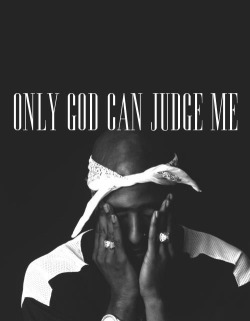 tradin-war-stories:  Only God Can Judge Me.