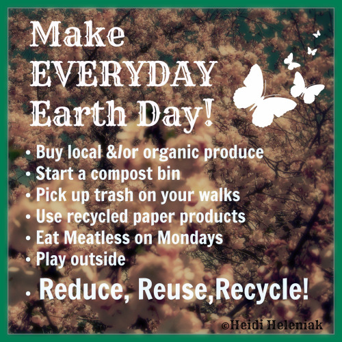 Make EVERY day Earth Day… 7 ways to be nice to Mother Earth