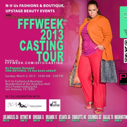 This weekend the Full Figured Fashion Week (tm) (New York, Los Angeles and Canada) model casting tour will be at the following locations:March 2, 201311:00 AM - 3:00 PMLane BryantPark Lane Center 8188 Park Lane Dallas, TX 75231March 3, 201310:00 AM - 2:00 PMN-V-Us Fashions and Boutique Wonderland of the Americas Mall 4522 Fredericksburg Rd San Antonio, TX 78201 *Sponsored by N-V-Us Fashions and Boutique and Upstage Beauty Events