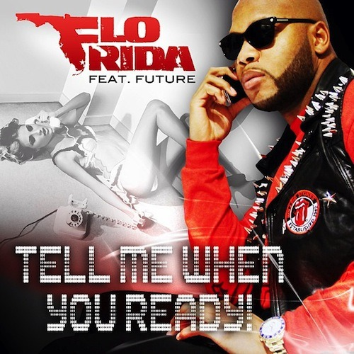 Flo-Rida - Tell Me When You Ready ft. Future   Previous: Rocko - U.O.E.N.O. (Remix) ft. A$AP Rocky & Future
