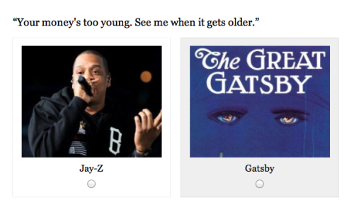 missingstreet:  Quiz: Jay-Z Lyric or Line From The Great Gatsby? This is the best thing I've seen all day.  no one should be surprised that i got every single one of these right. DAMN RIGHT