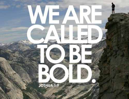 ibibleverses:  We are called to be bold Follow us at http://gplus.to/iBibleverses