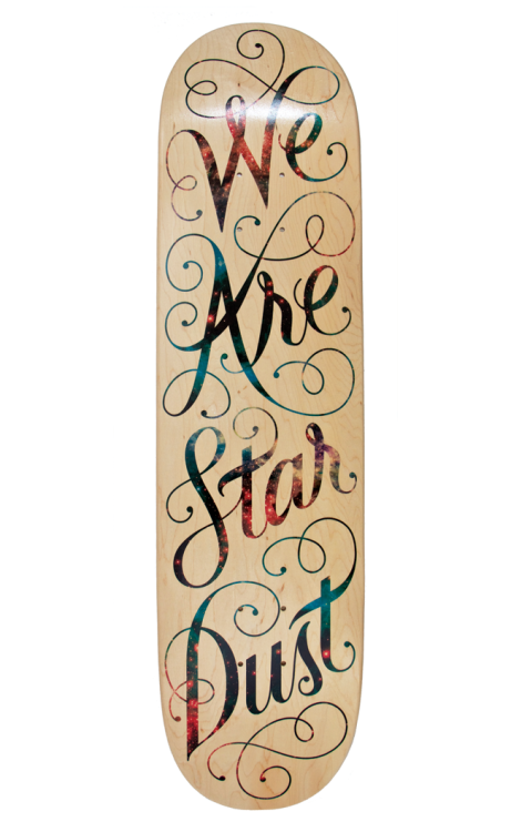 warfield:  We Are Star Dust, 2012Kyle Warfield designed this board for Bordo Bello 2012.Custom lettering inspired by our origins, Carl Sagan, Neil deGrasse Tyson, Lawrence Krauss, Joni Mitchell, etc.Because I couldn't find a high enough resolution image of a super nova, the fill of the letterforms comprise of an image of super star cluster R136.It was auctioned off for $120.Printed by BoardPusher.