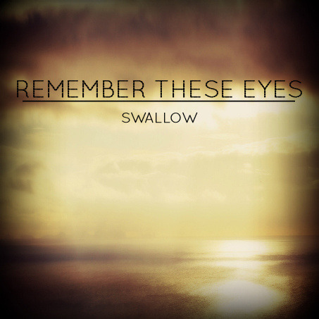 Remember These Eyes - Swallow [EP] (2013)