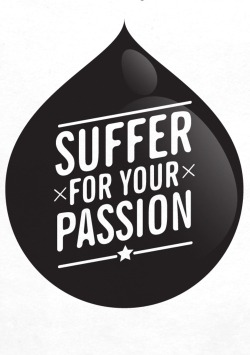 Suffer for your passion