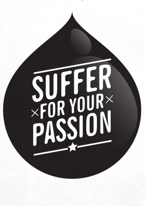 serialthrill:  Suffer for your passion