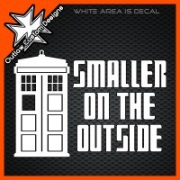 "(DECAL) Doctor Who - TARDIS (Smaller Outside) This is a screen-accurate silhouette of the 11th Doctor's TARDIS with the words ""Smaller On The Outside"", as quoted by Clara in the 2012 Christmas Special."