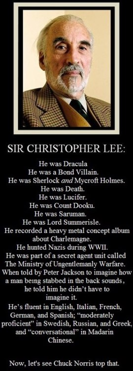 thescienceofjohnlock:  stanyann:  Sir Christopher Lee.  and he was briefly an opera singer, cause he's that good.
