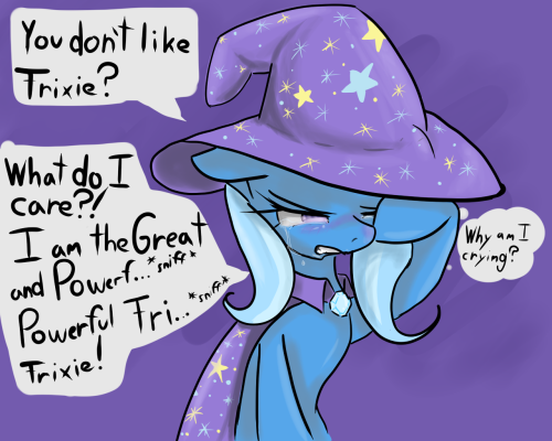 I've been in two completely unrelated streams, and when the topic of ponies came up, I mentioned my favorite pony, Trixie. Both times, I've had everyone tell me she's the worst. Liking Trixie is suffering. :<
