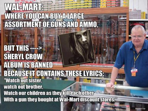 At Wal-Mart you can buy guns, but not a Sheryl Crow album that mentions buying guns at Wal-Mart…