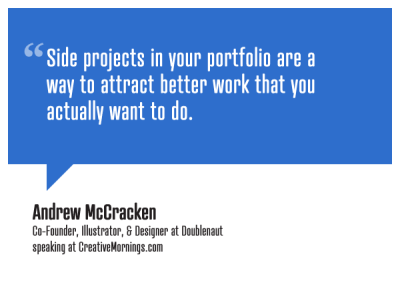 "creativemornings:  ""Side projects in your portfolio are a way to attract better work that you actually want to do.""  Andrew McCracken, Co-Founder, Illustrator & Designer at Doublenaut speaking at CreativeMornings/Toronto(*watch the talk)"