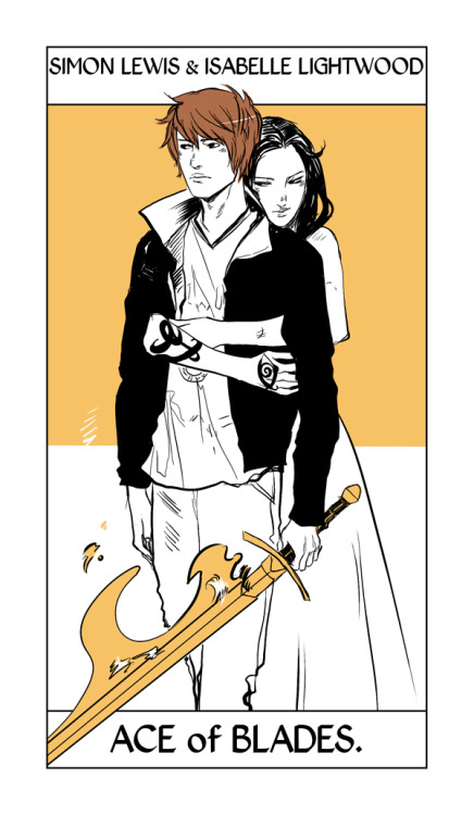 From Cassandra Jean's Shadowhunter Tarot — there were just so many requests for Simon/Izzy it had to be done. They take the Ace of Swords/Blades which can mean unity and breakthroughs. Also Simon is holding Glorious which is definitely worthy of being the Ace of Blades.