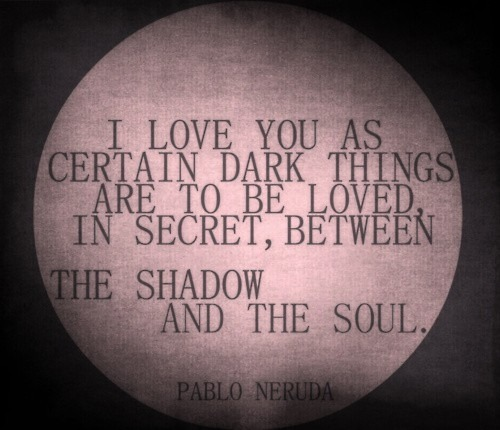 bloodfedish:  Pablo Neruda on We Heart It - http://weheartit.com/entry/35974065/via/skeletonskys Hearted from: http://indulgy.com/post/AfNua6aMF1/pablo-neruda