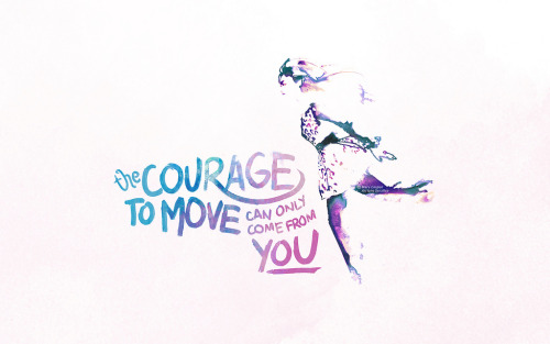 "iamjeantherese:  ""THE COURAGE TO MOVE CAN ONLY COME FROM YOU."" — Check it HERE."