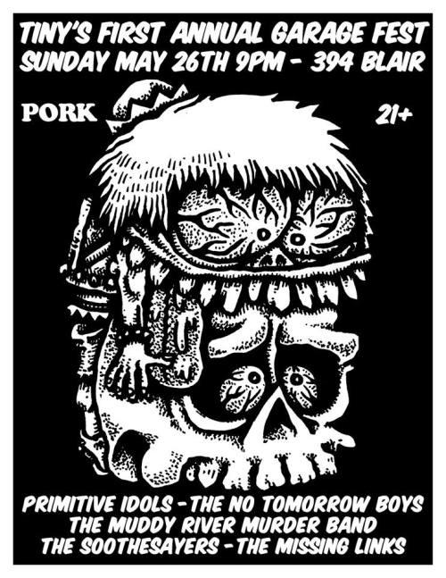 porkmagazine:  IT'S TINY'S FIRST ANNUAL GARAGE FEST! SUNDAY MAY 26TH. 9PM 394 BLAIR. EUGENE. 21+. PRIMITIVE IDOLS, THE NO TOMORROW BOYS, THE MUDDY RIVER MURDER MAND, THE SOOTHESAYERS, THE MISSING LINKS. ROCK&ROLL!!!    Stoked dude!