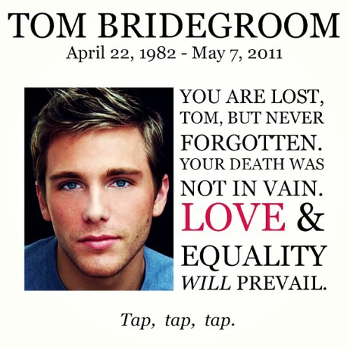 Two years ago Tom was taken from us. Today we honor and remember him, and celebrate the progress towards #EqualLoveEqualRights that has been made since his unfortunate passing. #TapTapTap #tombridegroom #bridegroommovie