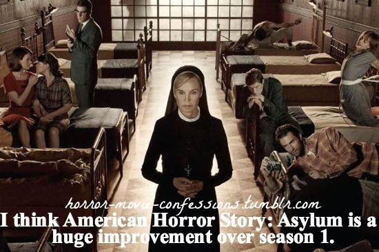 "horror-movie-confessions:  ""I think American Horror Story: Asylum is a huge improvement over season 1"""