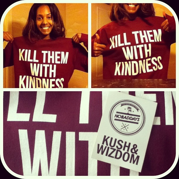 nardostekle:  Finally got my KILL THEM WITH KINDNESS sweater from #kushandwizdom 💃💃💃 Could this day get any better??