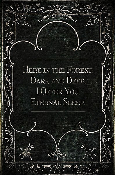 banriona:  Here in the Forest Dark and Deep I Offer You Eternal Sleep
