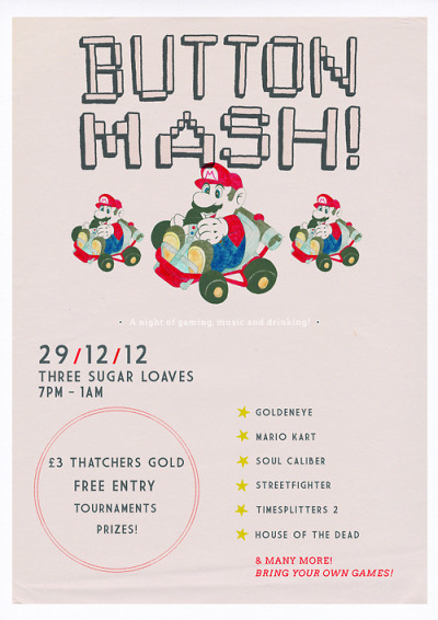 closetemyli:  Button Mash! It's happening again! If you're in Bristol or near on the 29th of December, come to this awesome gaming night! Free entry, cheap drinks, good times. Poster courtesy of Laura Beaven Design