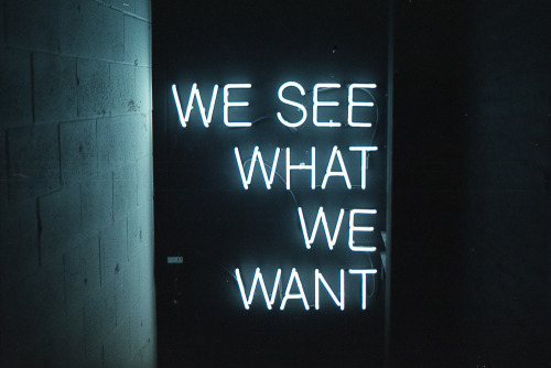 definitelydope:  we see what we want (by dickie pea)