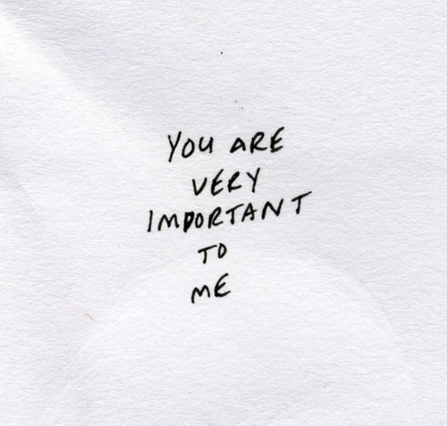 You are very important to me.