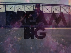 dopeswagnigga:  ♥Dream Big