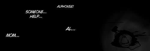 "mustangst:  10 Most Powerful Lines from the Fullmetal Alchemist Manga ↳ (3/10) Roy Mustang: ""He would never subject Alphonse to it.""   I'm genuinely upset that they didn't incorporate this part in the anime (Brotherhood). I feel like it's very important for the character development and story. It sheds a light on a different perspective of Ed. In both the manga and anime, when he performed human transmutation, Ed was seen as really brave and selfless when giving up his arm for Al's soul. But what about before that? This is what this scene shows. That Ed was alone. He was scared. He was terrified. Which is so realistic since he was so young at the time. And Mustang's line of, ""he would never subject Alphonse to it,"" shows just how much Ed cares for Al, and also shows how the people around him (re: Mustang) can see that too and understand him so well."