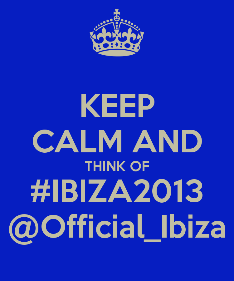 Keep Calm And Think Of Ibiza http;//official-ibiza.co.uk