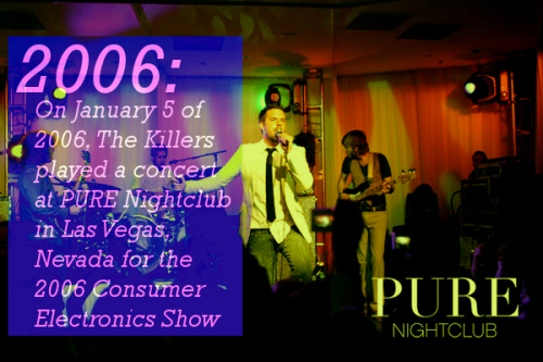 2006: On January 5 of 2006, The Killers played a concert at PURE Nightclub in Las Vegas, Nevada for the 2006 Consumer Electronics Show