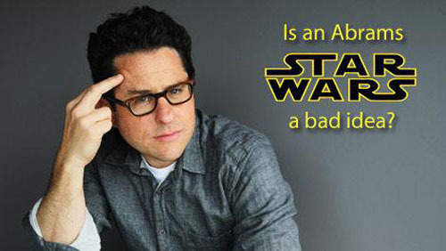 Opinion: Is an Abrams Star Wars a bad idea? So, it's official - J.J. Abrams is the man leading Star Wars into a bold, daring new era with Episode VII. But is it a good idea?